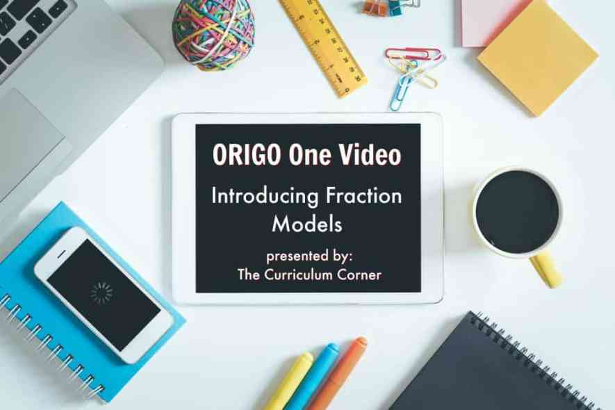 Introducing Fraction Models ORIGO One Video Presented by The Curriculum Corner