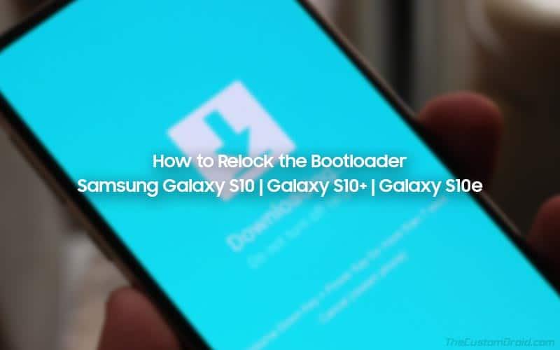 Как повторно заблокировать загрузчик на Samsung Galaxy S10, Galaxy S10 + и Galaxy S10e