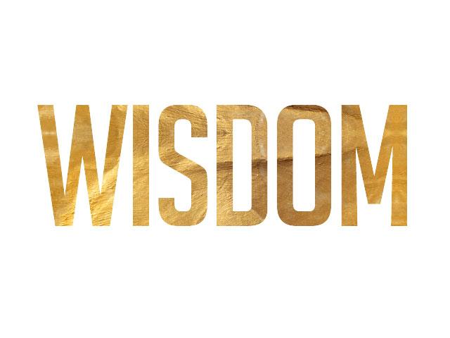 Wisdom. . .