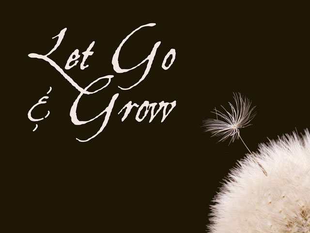 Let Go and Grow. . .