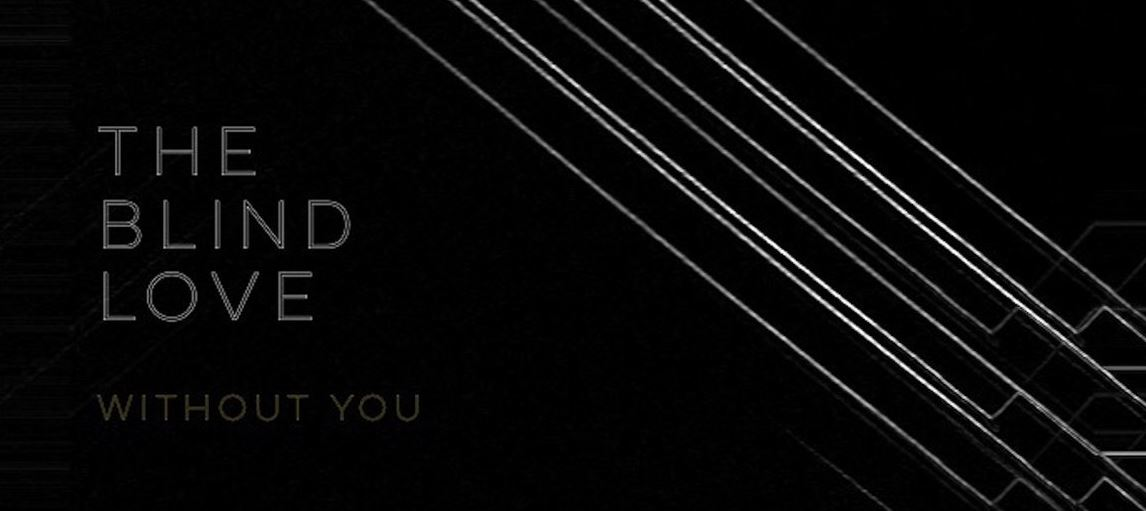 """[LISTEN] The Blind Love - """"Without You"""""""