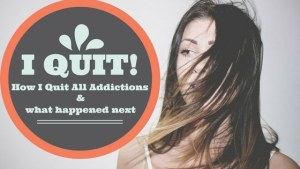 I Quit Every Addiction. What Happened Next Shocked Me