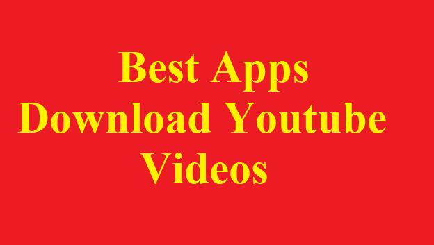 Best App Download YouTube Videos