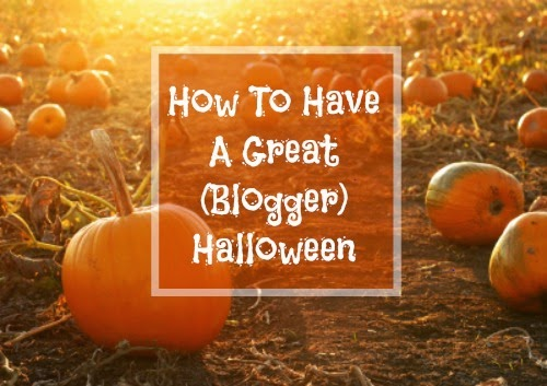 How To Have A Great (Blogger) Halloween
