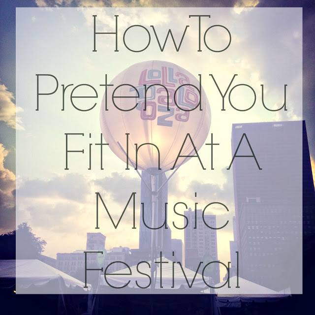 How To Pretend You Fit In At A Music Festival