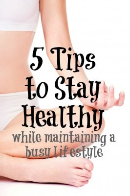 5 Tips to Stay Healthy While Maintaining a Busy Lifestyle