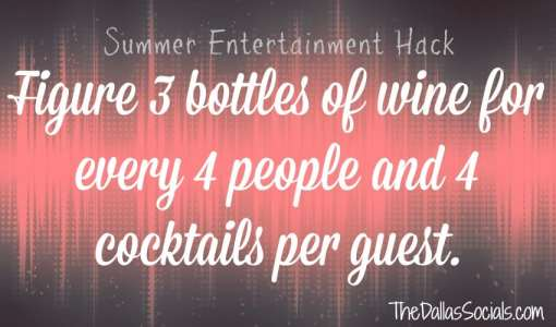 Keep 3 bottles of wine for every 4 people and 4 cocktails per guest when summer entertaining.  #summer #hacks #entertainment
