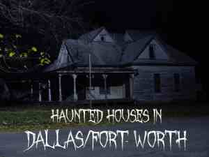 Haunted Houses in Dallas/Fort-Worth