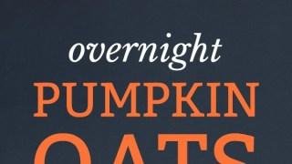 Overnight Pumpkin Oats {recipe}