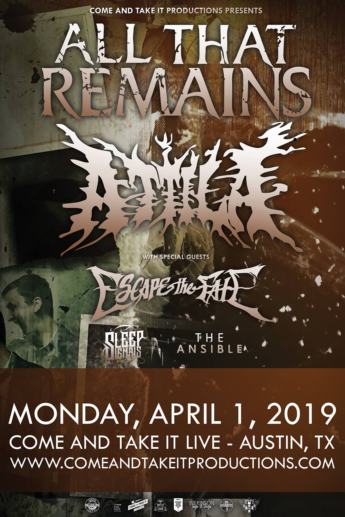 Come and Take It Productions presents... ALL THAT REMAINS / ATTILA ESCAPE THE FATE SLEEP SIGNALS THE ANSIBLE Come and Take It Live 2015 E. Riverside Dr., Bldg. 4 Austin, TX 78741 Monday, April 1, 2019 Doors open at 5:30 PM $22 Advance / $25 Day of Show Advance tickets can be purchased here: https://www.eventbrite.com/e/all-that-remains-attila-tickets-55177839403 Sponsored By: ATX Metal Podcast Come and Tour It Jessy Ann Huff Photography No Control Radio Ultimate Local Music Worldwide Wilkinson Image & Design