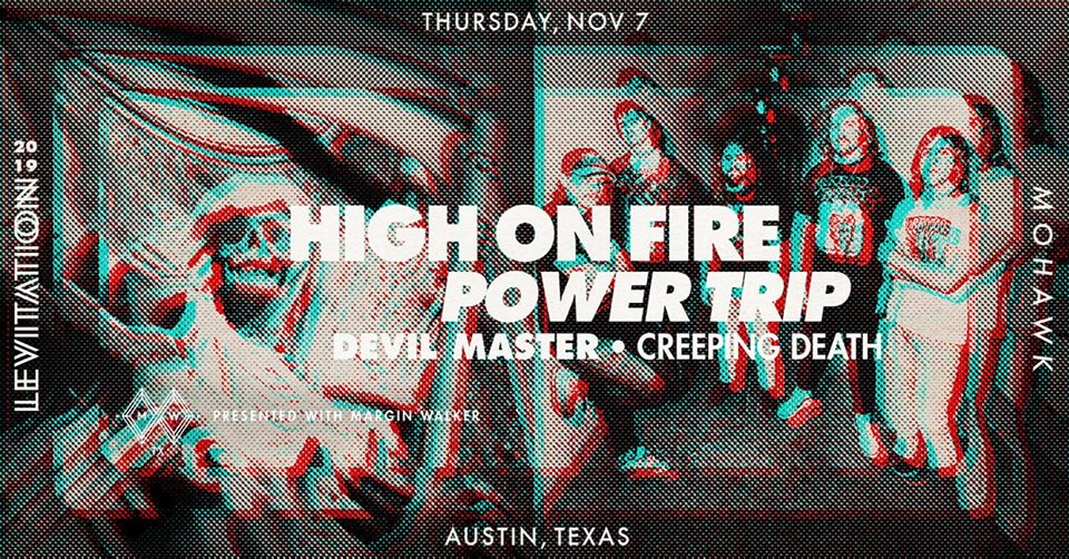 HIGH ON FIRE • POWER TRIP • DEVIL MASTER • & MORE