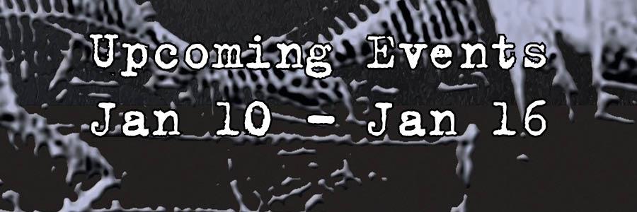 Upcoming Events Jan 10 - Jan 16