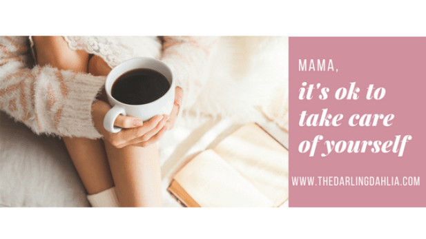 Mama, it's ok to take care of yourself