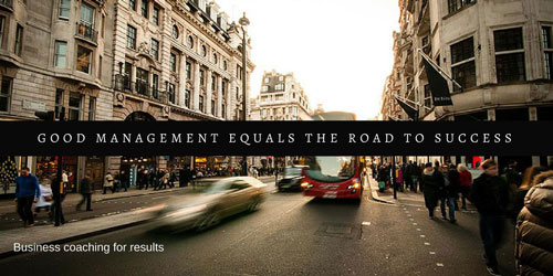 Good management equals the road to success.