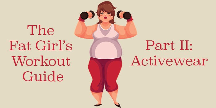 The Fat Girl's Workout Guide: Part II – Activewear