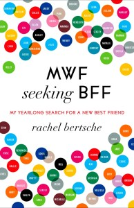 MWF Seeking BFF, by Rachel Bertsche