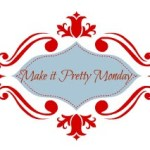Make it Pretty Monday – Week 40