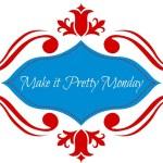 Make it Pretty Monday – Week 50