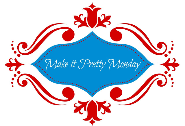 Make it Pretty Monday – Week 77