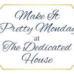 Make it Pretty Monday – Week 124