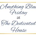 Anything Blue Friday – Week 101