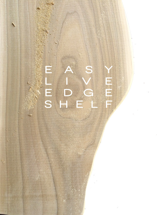 The Design Confidential DIY // Easy Live Edge Shelves + Finishing Technique
