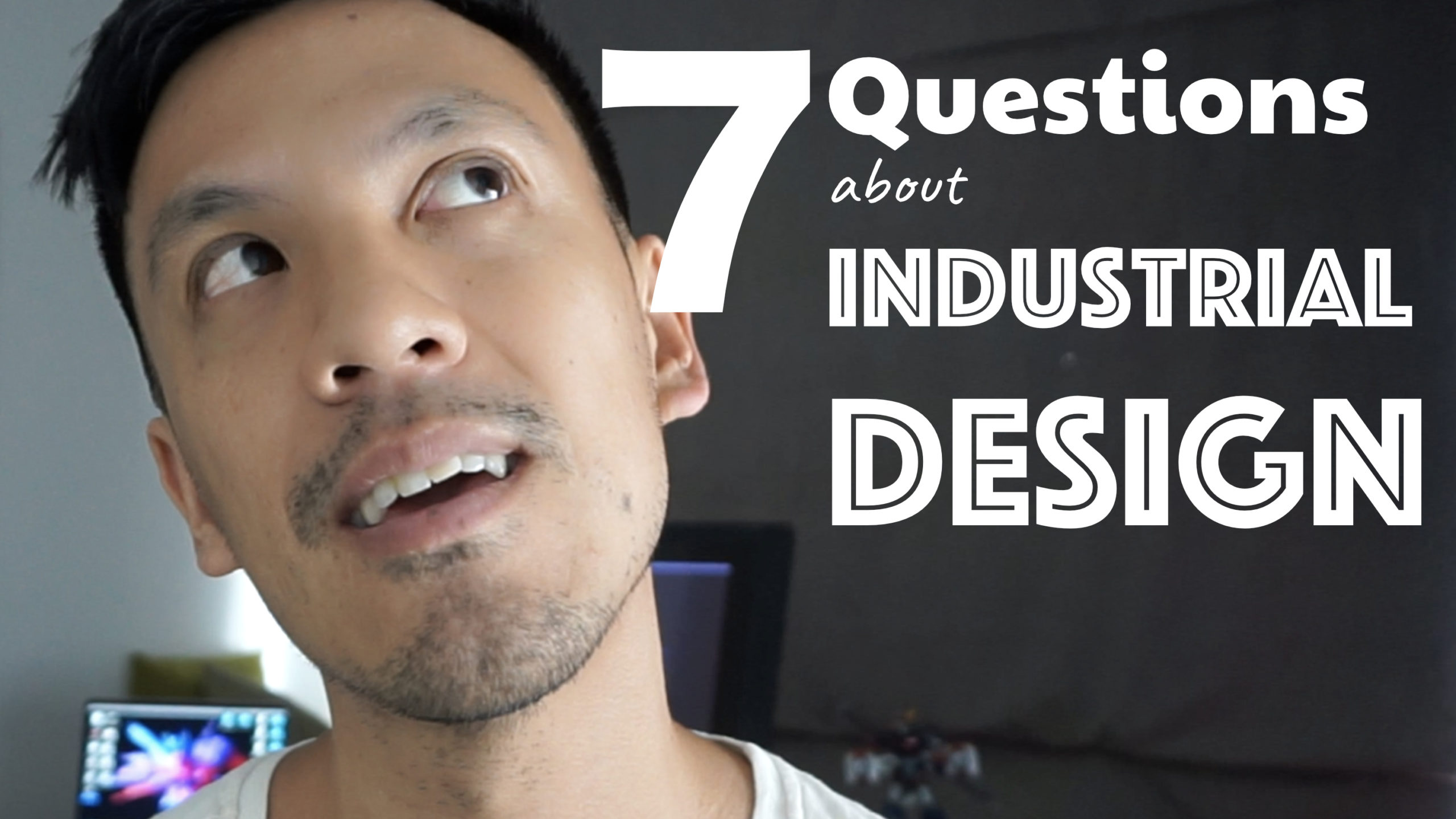 My 7 answers about Industrial Design!