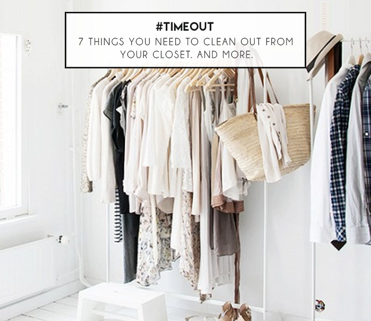 Timeout: 7 Things You Need To Clean Out From Your Closet. And More.