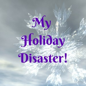 MY HOLIDAY DISASTER!