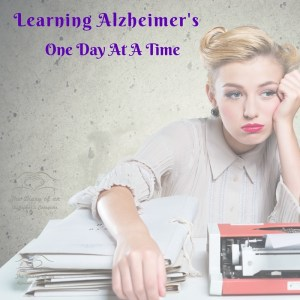 LEARNING ALZHEIMER'S ONE DAY AT A TIME