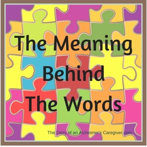 SPEAKING OF ALZHEIMER'S – THE MEANING BEHIND THE WORDS