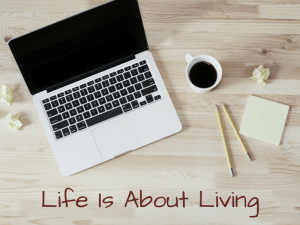LIFE IS ABOUT LIVING