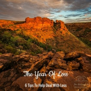 The Year Of Loss – 6 Tips To Help Deal With Loss