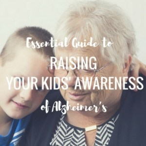 Essential Guide To Raising Your Kid's Awareness of Alzheimer's