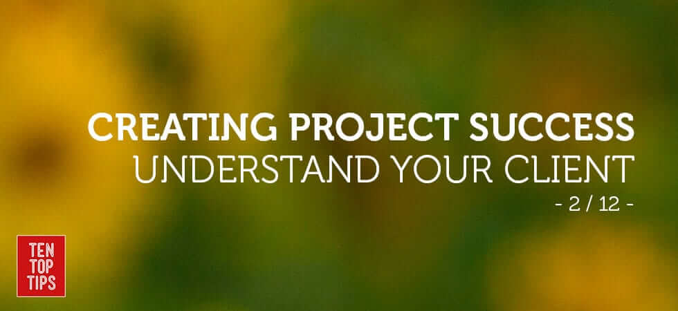 how to run successful projects - understand your client