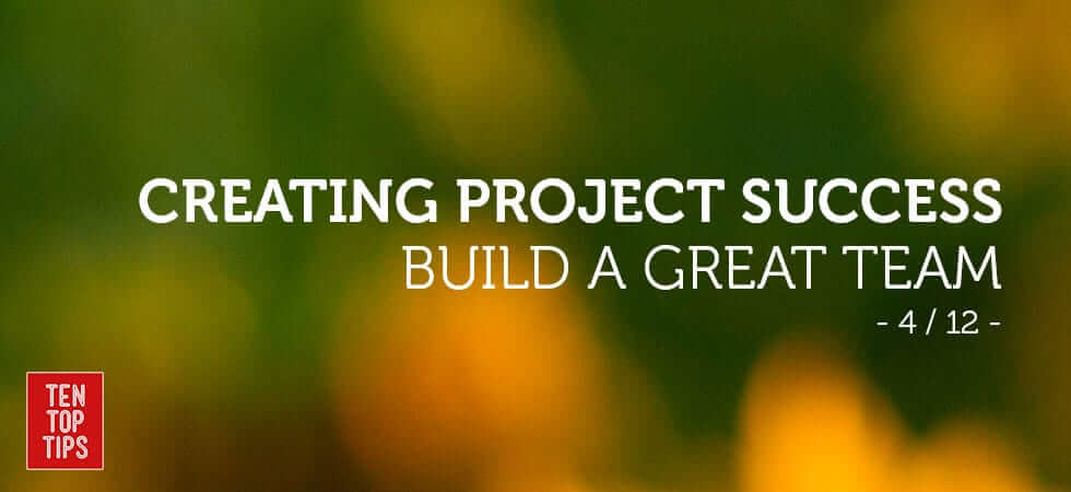 how to run successful projects - build a great team