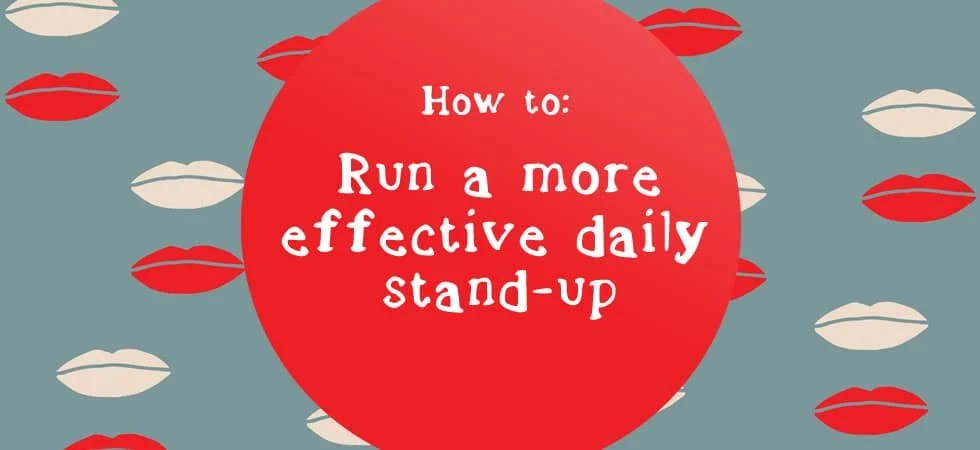 how to run a better daily stand up