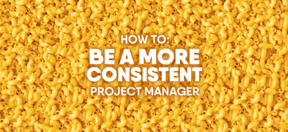 how to be a more consistent project manager