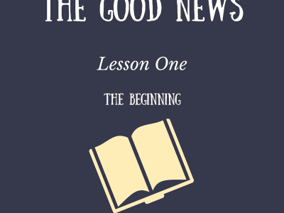 The Beginning – The Good News – Lesson One