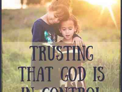 Trusting that God IS in Control