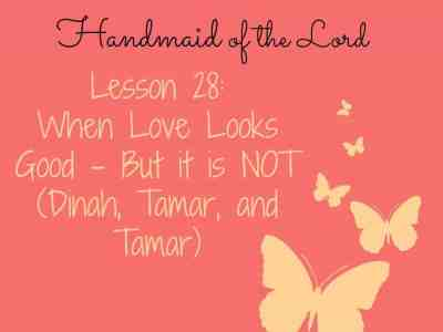 To Be a Handmaid of the Lord – Lesson 28 – Dangerous Relationships (Dinah, Tamar, Tamar)