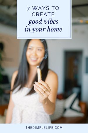 7 ways to create good vibes in your home