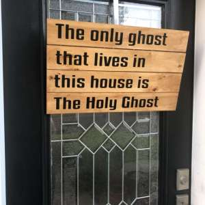 the only ghost that lives in this house is the holy ghost