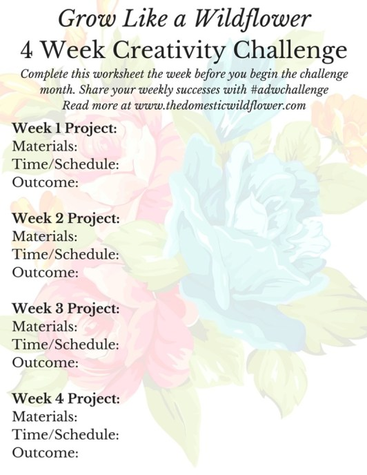 Grow Like a Wildflower 4 Week Creativity Challenge | A Domestic Wildflower click to join this fun creativity challenge where you plan our 4 different creative pursuits for each week of a month! You'll get private Facebook group access and support, 5 inspiring emails to help you keep on track, and the best part is you will complete 4 projects in a month! Click to join now!