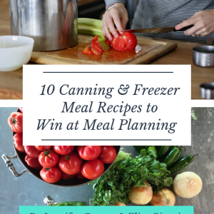 10 Canning & Freezer Meal Recipes to Win at Meal Planning