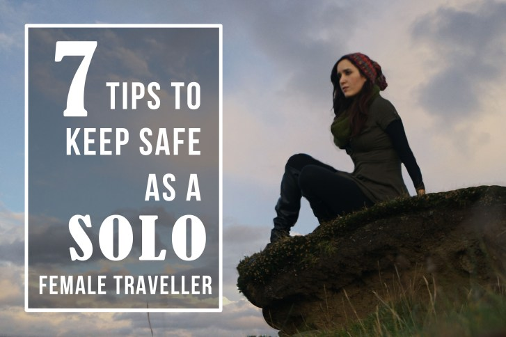 7 tips to keep safe as a solo female traveller