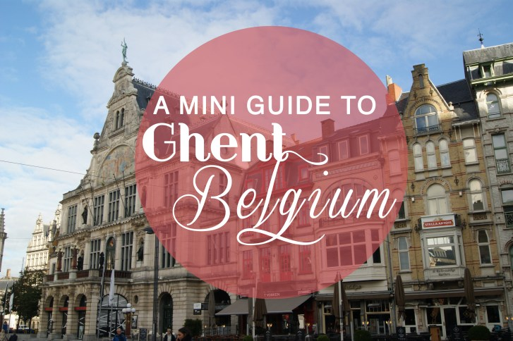 A mini guide to Ghent, Belgium