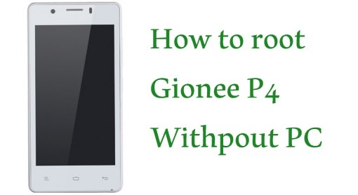 rooting gionee p4 without pc
