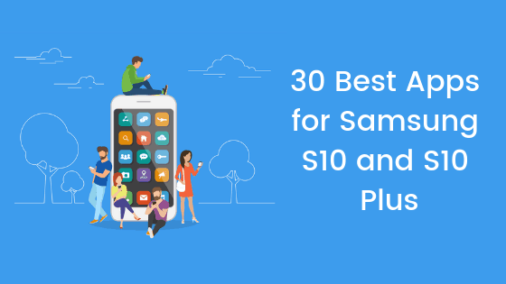 30 Best Apps for Samsung S10 and S10 Plus