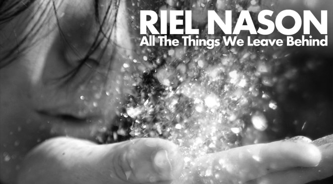 Riel Nason All The Things We Leave Behind